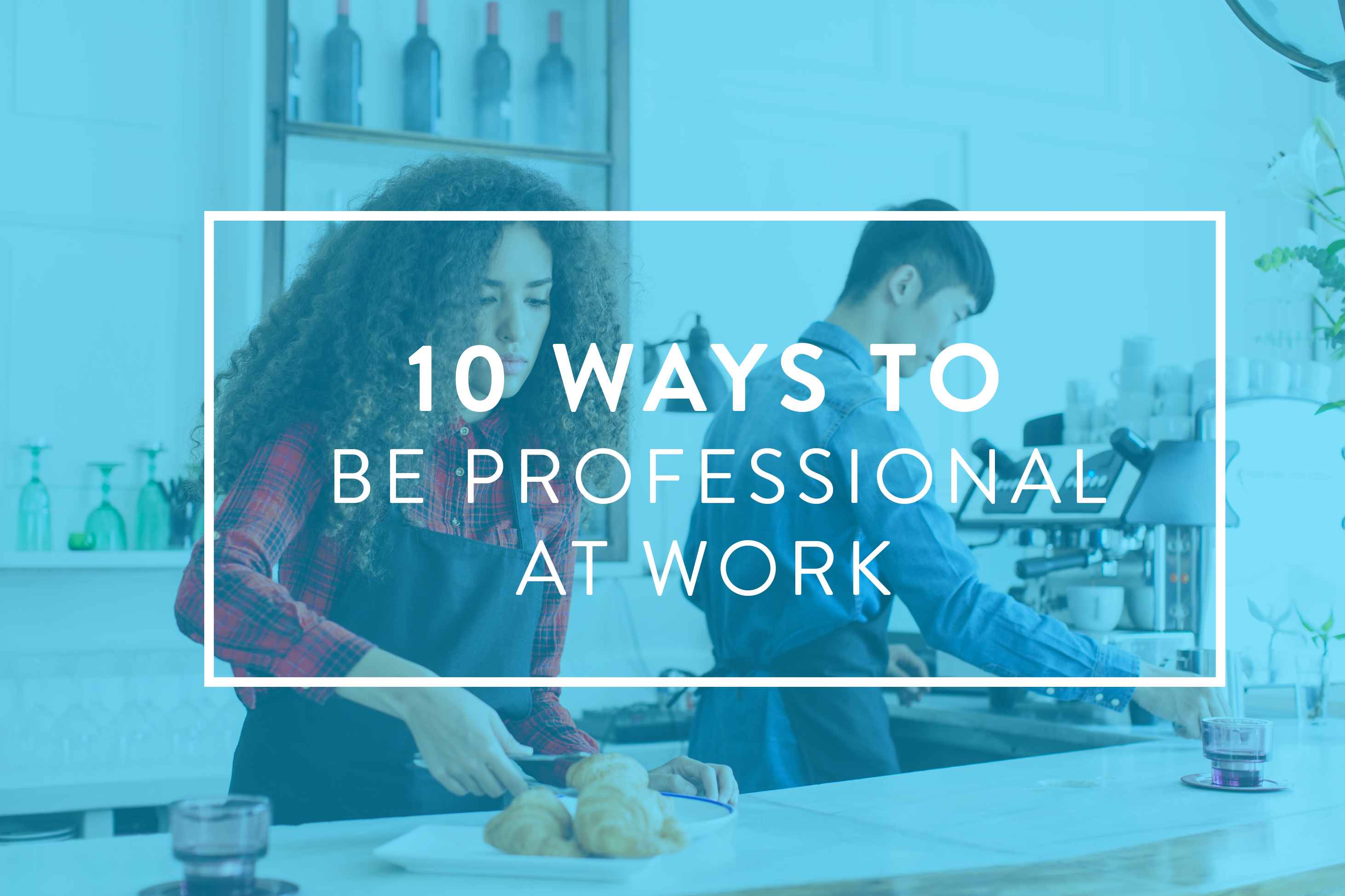 10 Ways To Be Professional At Work